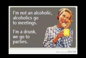 I am not an alcoholic. Alcoholics go to meetings